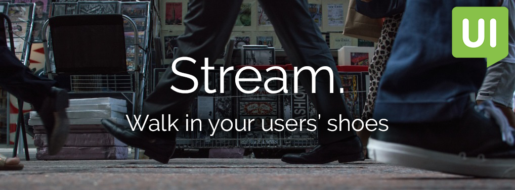 Walk in your user's shoes with Stream