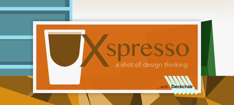 UXspresso with DeckChair: A shot of design thinking